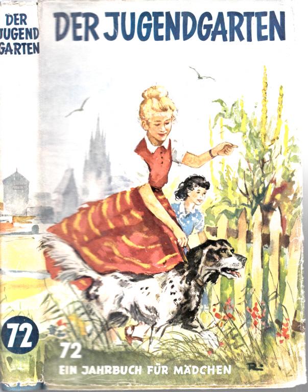 Der Jugendgarten Band 72 - EinJahrbuch für Mädchen Mit 330n Abbildungen
