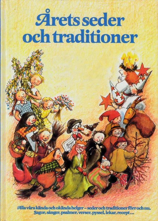 Ärets seder och traditioner - Alla vära kända och okända helger, seder och traditioner förr och nu