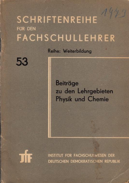 Schriftenreihe für den Fachschullehrer, Reihe Weiterbildung, Heft 53 - Beiträge zu den Lehrgebieten Physik und Chemie