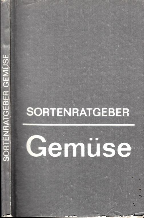 Sortenratgeber Gemüse - Arbeiten der Zentralstelle für Sortenwesen der DDR 1988