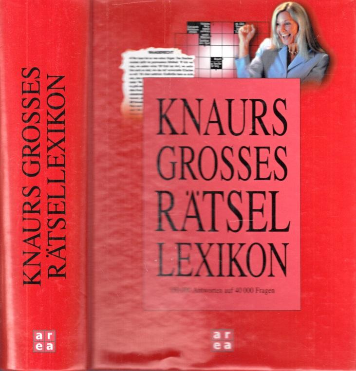 Knaurs grosses Rätsel Lexikon 150.000 Antworten auf 40.000 Fragen