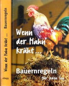 Wenn der Hahn kräht ... Bauernregeln für jeden Tag mit Namenstagen, Spruchweisheiten und Tipps für Garten und Gesundheit