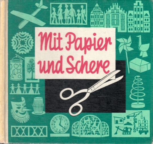Mit Papier und Schere - Eine nach Techniken und Themen zusammengestellte Anleitung für geschnittene Papierarbeiten Grafische Gesamtgestaltung Hans Greschek