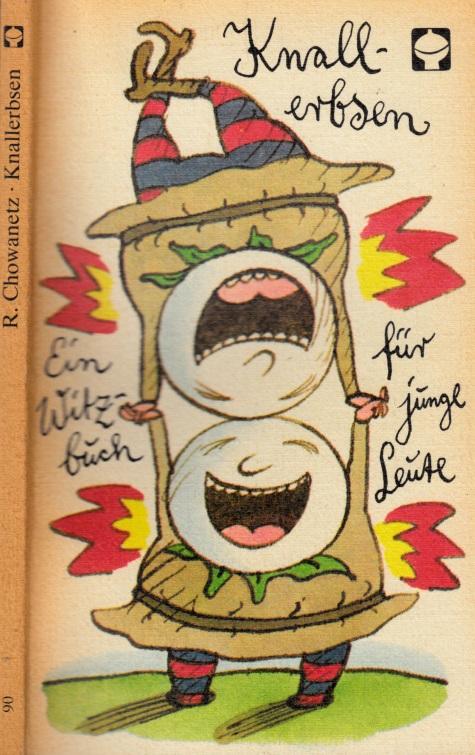 Knallerbsen Illustrationen von: Horst Alisch, Manfred Bofinger, Henry Büttner, Harald Kretzschmar, Lothar Otto, Harri Parschau, Wolfgang Schubert.