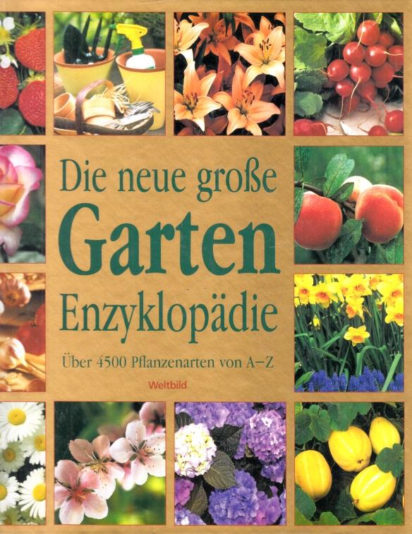 Die neue großen Garten Enzyklopädie - über 4500 Pflanzenarten von A - Z