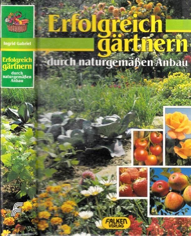 Erfolgreich gärtnern durch naturgemäßen Anbau