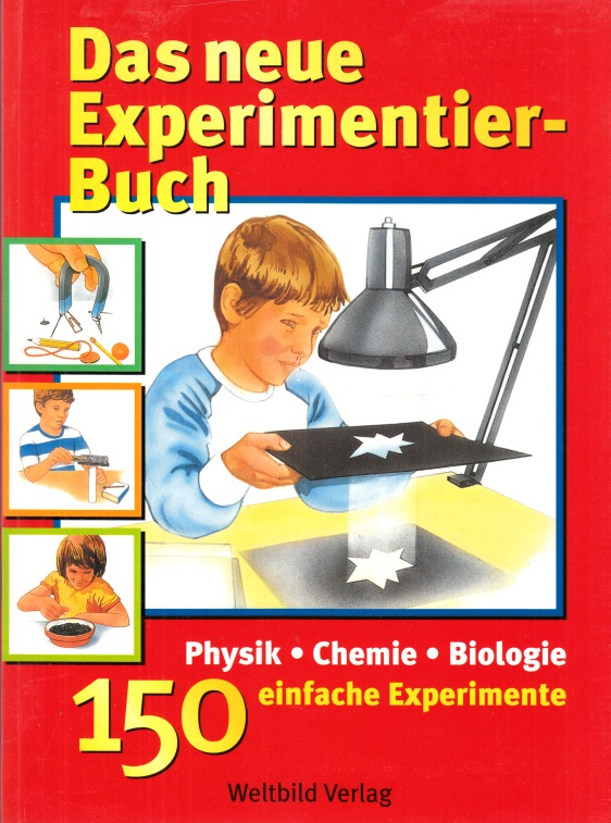 Das neue Experimentier-Buch - 150 einfache Experimente aus Physik, Chemie und Biologie Illustriert von Hans-Ioachim Noack und Frantisek Chochola