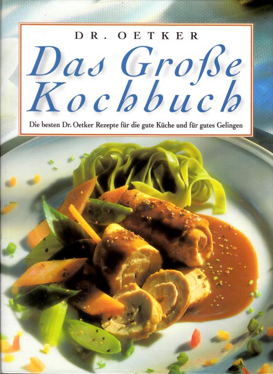 Das große Kochbuch - Die besten Dr. Oetker Rezepte für die gute Küche und für gutes Gelingen