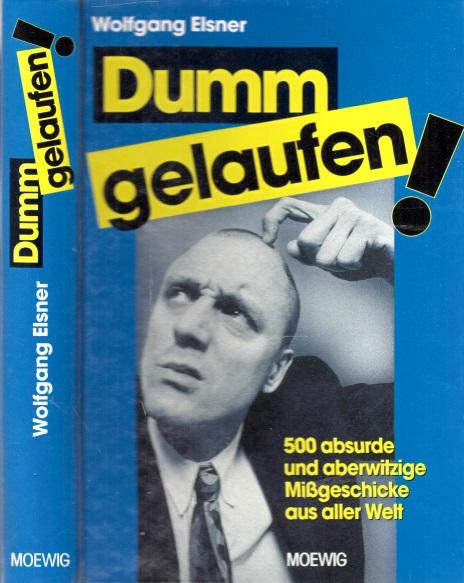 Dumm gelaufen! - 500 absurde und aberwitzige Mißgeschicke aus aller Welt