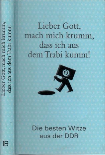 Lieber Gott, mach mich krumm, dass ich aus dem Trabi kumm! - Die besten Witze aus der DDR