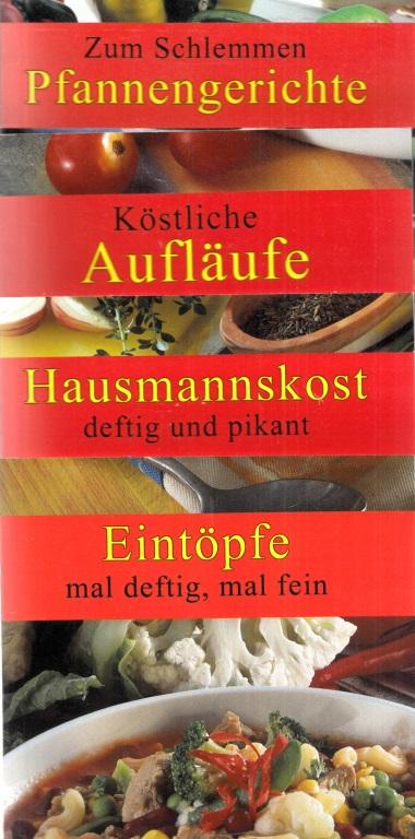 Eintöpfe male deftig, mal fein + Köstliche Aufläufe + Zum Schlemmen Pfannengerichte + Hausmannskost deftig und pikant 4 Büchlein