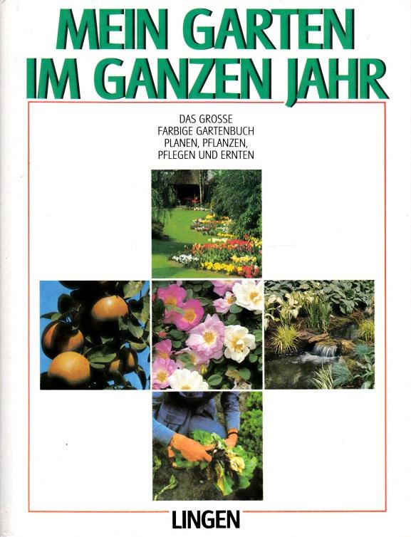 Mein Garten im ganzen Jahr - Das große farbige Gartenbuch - Planen, pflanzen, pflegen und ernten