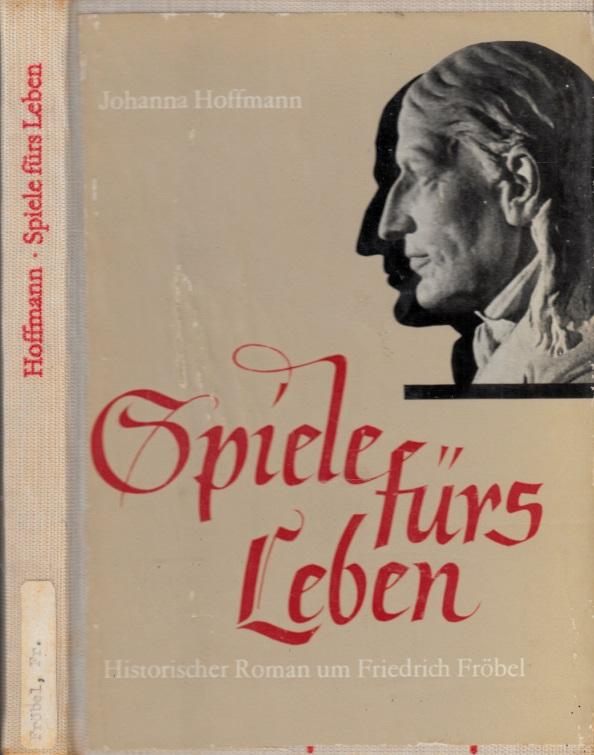Spiele fürs Leben - Historischer Roman um Friedrich Fröbel Mit 19 Abbildungen