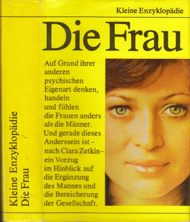 Die Frau - Kleine Enzyklopädie 634 Strichzeichnungen im Text, 167 Fototafeln, 24 Farbtafeln,