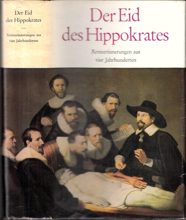 Der Eid des Hippokrates - Ärzteerinnerungen aus vier Jahrhunderten von Paracelsus bis Paul Ehrlich