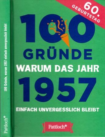 100 Gründe warum das Jahr 1957 einfach unvergesslich bleibt - 60. Geburtstag