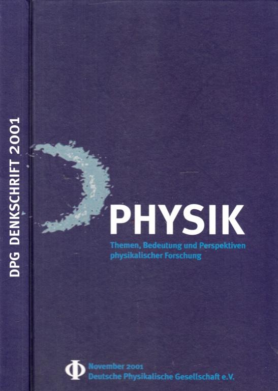 Physik - Themen, Bedeutung und Perspektiven physikalischer Forschung - Ein Bericht an Gesellschaft, Politik und Wirtschaft