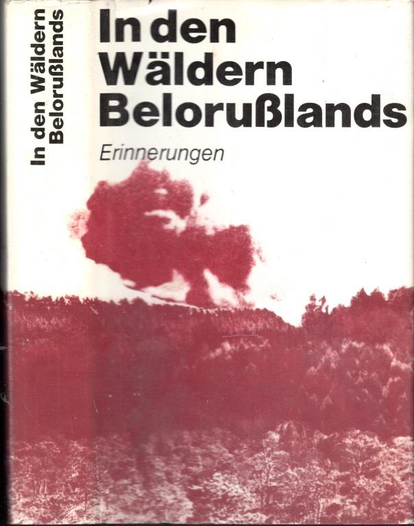 In den Wäldern Belorußlands - Erinnerungen sowjetischer Partisanen und deutscher Antifaschisten