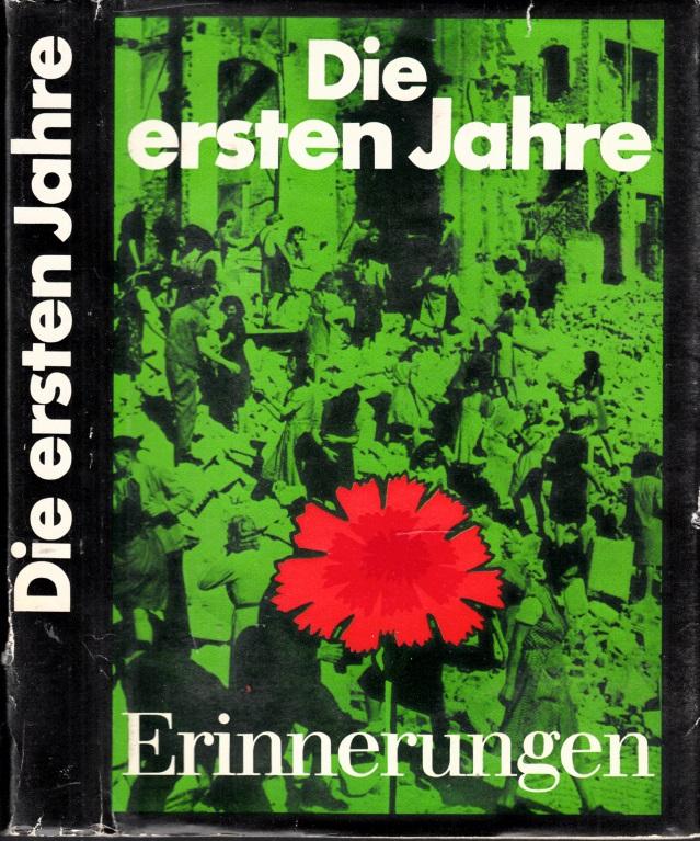 Die ersten Jahre - Erinnerungen an den Beginn der revolutionären Umgestaltung