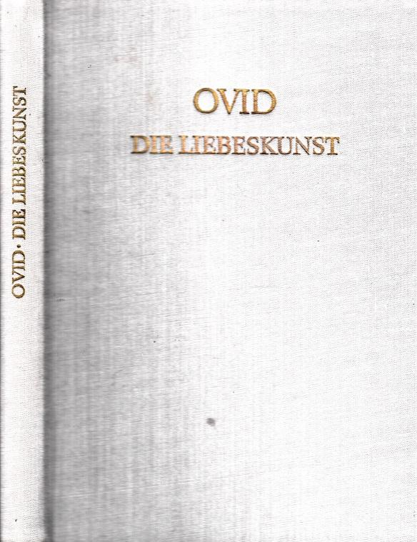 OVID. Die Liebeskunst - Lateinisch und Deutsch Schriften und Quellen der Alten Welt Band 25