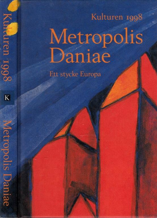 Kulturen 1998: Metropolis Daniae - Ett stycke Europa - Kulturen 1998 en arsbok till medlemmarna av kulturhistoriska föreningen för södra sverige