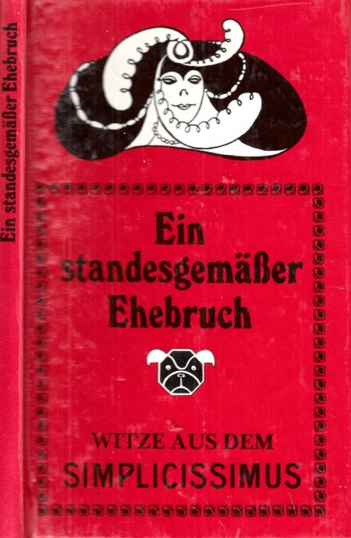 Ein standesgemäßer Ehebruch - Witze aus dem Simplicissimus Mit Zeichnungen von Thomas Theodor Heine