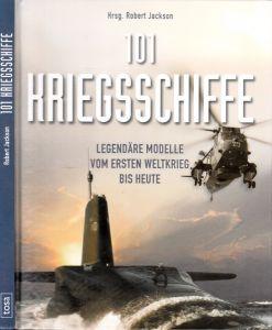 101 Kriegsschiffe - Legendäre Modelle vom ersten Weltkrieg bis heute