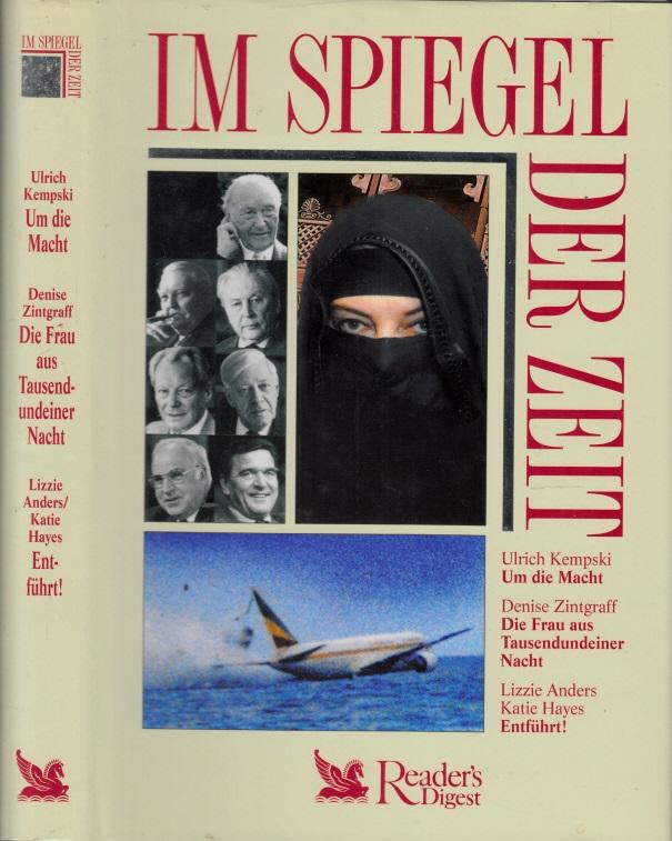Im Spiegel der Zeit: Um die Macht - Die Frau aus Tausendundeiner Nacht - Entführt! Readers Digest Auswahlbücher