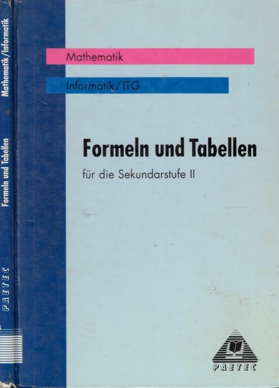 Formeln und Tabellen für die Sekundarstufe II: Mathematik, Informatik-ITG