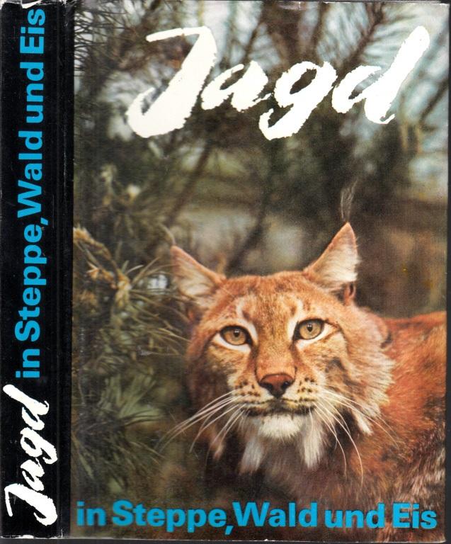 Jagd in Steppe, Wald und Eis - Sowjetische Jäger erzählen ...