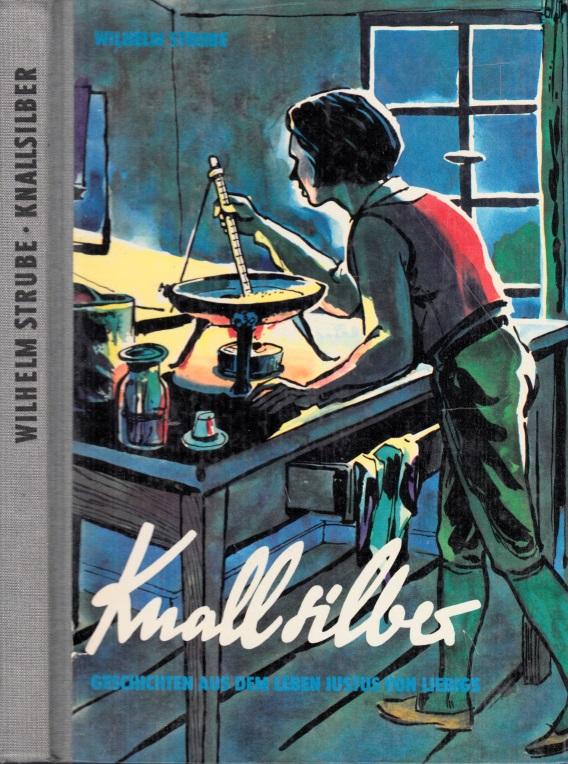Knallsilber - Geschichten aus dem Leben Justus von Liebigs Illustrationen von Karl-Heinz Birkner