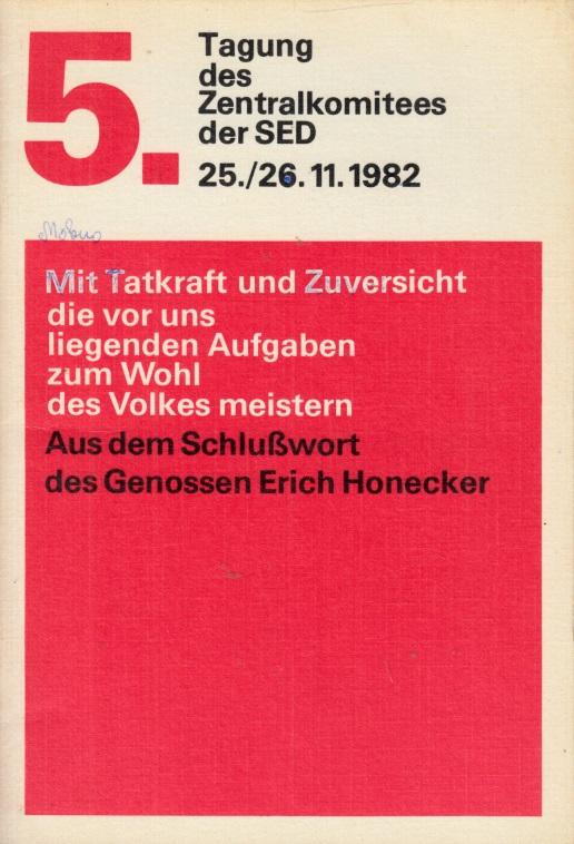 5. Tagung des ZK der SED 25./26. November 1982 - Mit Tatkraft und ZuVersicht die vor uns liegenden Aufgaben zum Wohl des Volkes meistern
