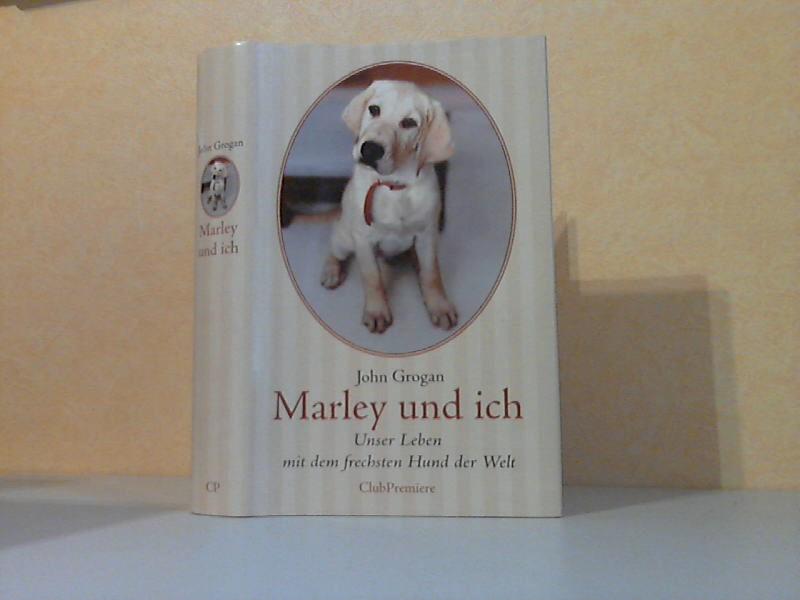 Marley und ich - Unser Leben mit dem frechsten Hund der Welt Aus dem Amerikanischen von Gabriele Zigldrum