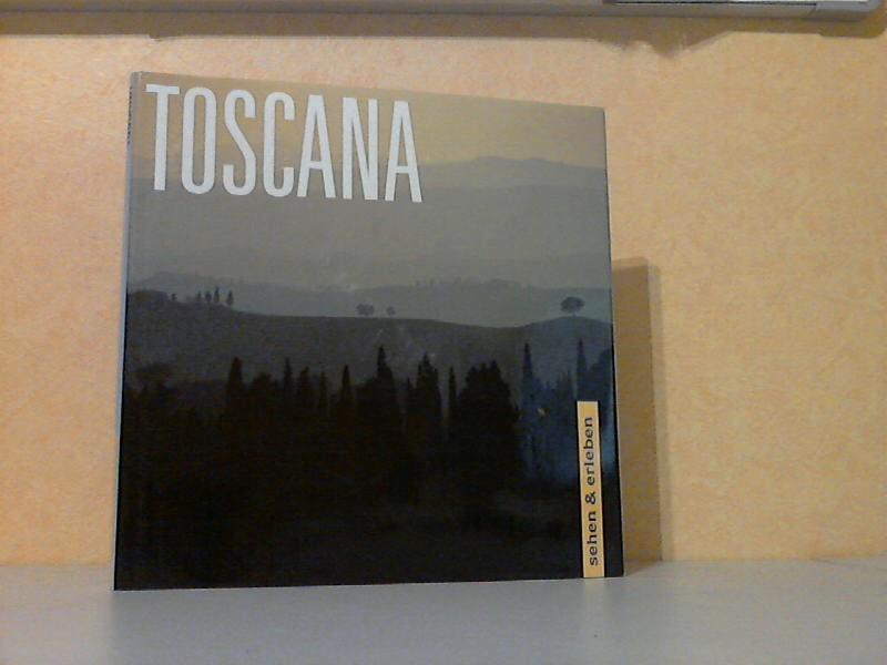 Toskana - sehen und erleben Fotografie: Raimund Kutter