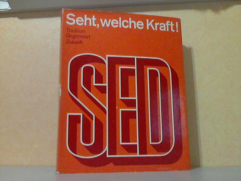 Seht, welche Kraft! - Die SED, Tradition, Gegenwart, Zukunft