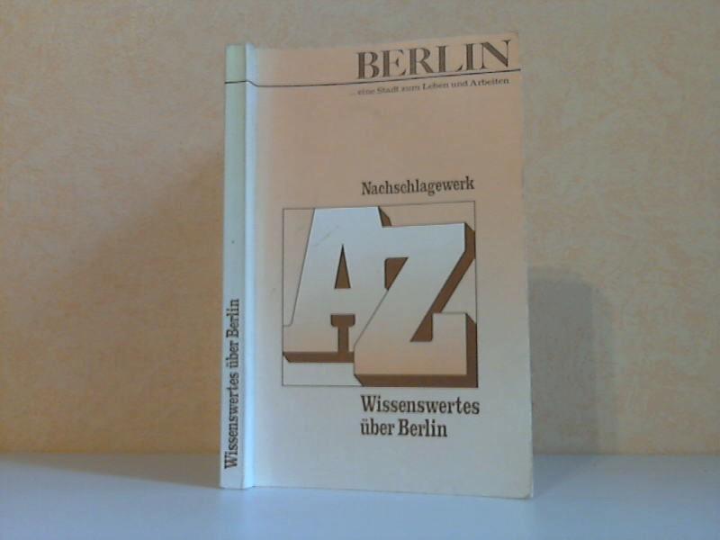 Berlin eine Stadt zum Leben und Arbeiten - Nachschlagewerk A Z - Wissenswertes Über Berlin
