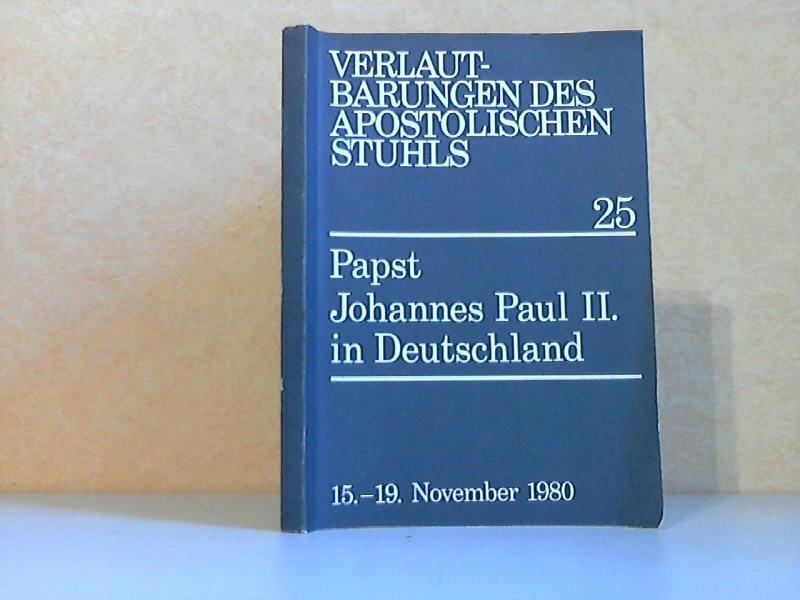 Verlautbarungen des Apostolischen Stuhls 25 - Papst Johannes Paul II. In Deutschland, 15. bis 19. November 1980 Offizielle Ausgabe
