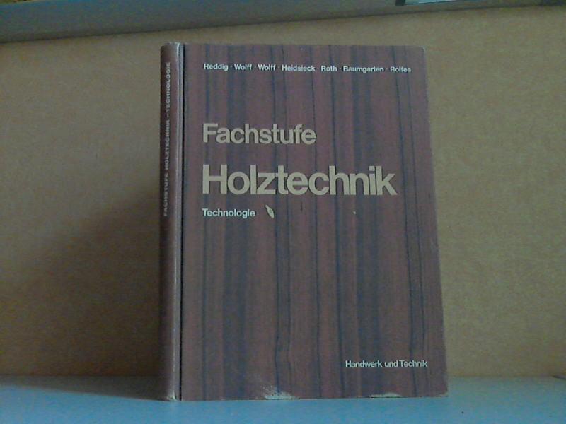 Fachstufe Holztechnik Technologie - Ein Lehrbuch für Tischler Mit mehr als 850, teils zwei- und mehrfarbigen Abbildungen, vielen Tabellen und Übungsaufgaben