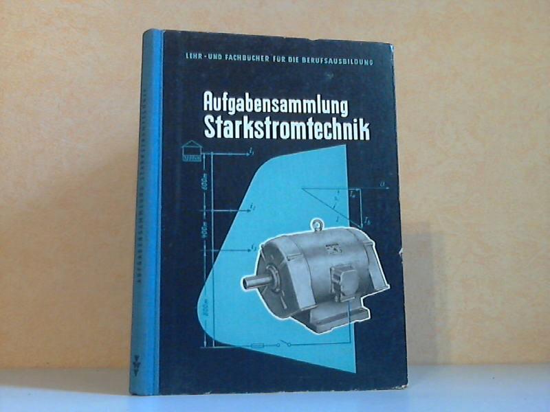 Aufgabensammlung Starkstromtechnik - Lehr- und Fachbücher für die Berufsausbildung Mit 129 Abbildungen