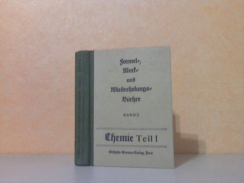 Formel-, Merk- und Wiederholungsbücher, Band 2: Chemie unter Berücksichtigung der gesamten Schulchemie mit einer Einführung in Zweige der angewandten Chemie 1. Teil: Allgemeine und anorganische Chemie