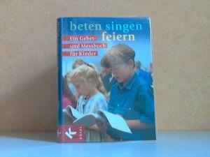 beten, singen, feiern - Ein Gebet- und Messbuch für Kinder - Zur Feier der heilligen Messe und zur Buße