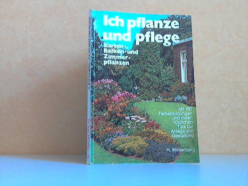 Ich pflanze und pflege - Garten-, Balkon-und Zimmerpflanzen Mit 190 Farbabbildungen und vielen nützlichen Tips zur Anlage und Gestaltung