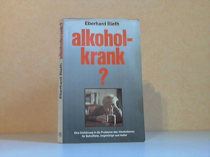 Alkoholkrank? - Eine Einführung in die Probleme des Alkoholismus für Betroffene, Angehörige und Helfer