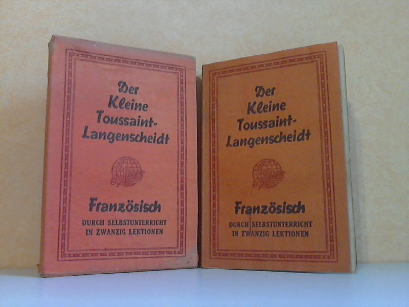 Der kleine Toussaint-Langenscheidt zur Erlernung fremder Sprachen durch Selbstunterricht: Französisch in 20 Lektionen (10 Briefe) mit 3 Beilagen