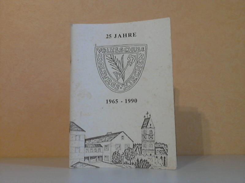 25 Jahre Volksschule Walburgskirchen 1965-1990 - Festschrift anläßlich des 25 jährigen Bestehens des neuen Schulhauses in Walburgskirchen