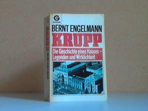 KRUPP - Die Geschichte eines Hauses. Legenden und Wirklichkeit
