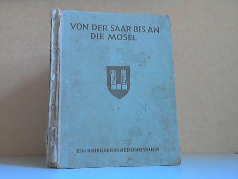 Von der Saar bis an die Mosel - Marsch, Kampf und Sieg einer Infanterie-Division im Westen