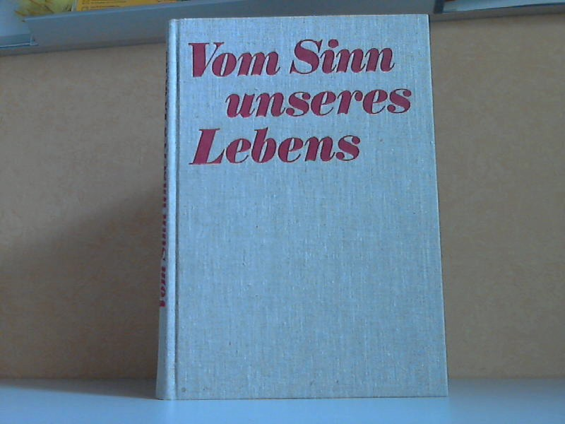 Vom Sinn unseres Lebens Zur Erinnerung an die Jugendweihe gewidmet vom Zentralen Ausschuss für Jugendweihe in der DDR