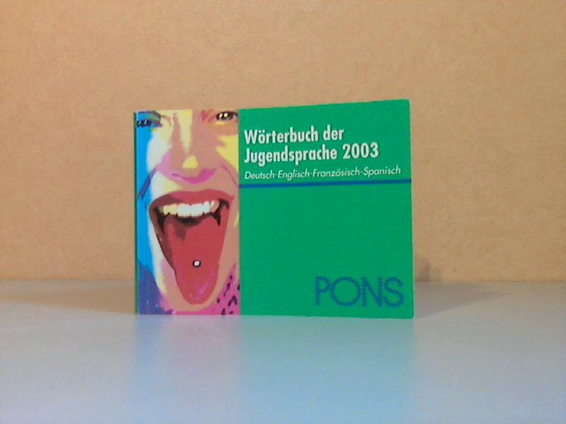 PONS Wörterbuch der Jugendsprache 2003 - Deutsch, Englisch, Französisch, Spanisch