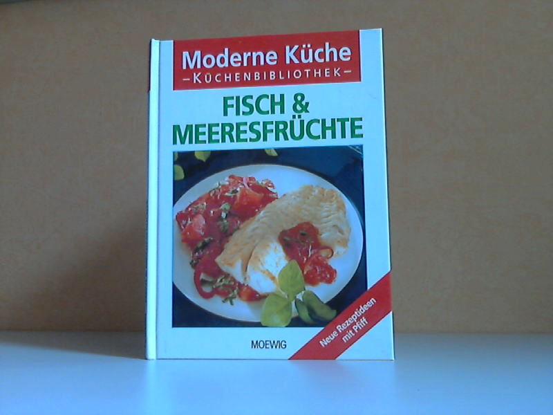 Fisch und Meeresfrüchte - Moderne Küche Neue Rezeptideen mit Pfiff